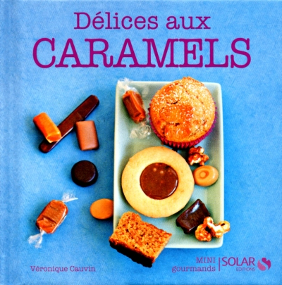 Livre Délices au Caramels  collection Mini Gourmands aux Editions Solar