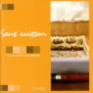 """Livre de cuisine """"Sans cuisson"""" aux Editions Chlorophyl"""