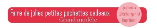 {DIY} patron gratuit à télécharger pour faire de jolies petites pochettes cadeaux grand modele