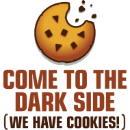 come to the dark side, we have cookies