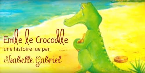 Émile le Crocodile, une histoire écrite par Pierrette Gillet et lue par Isabelle Gabriel